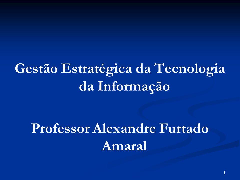 1 Gestão Estratégica da Tecnologia da Informação Professor Alexandre Furtado Amaral