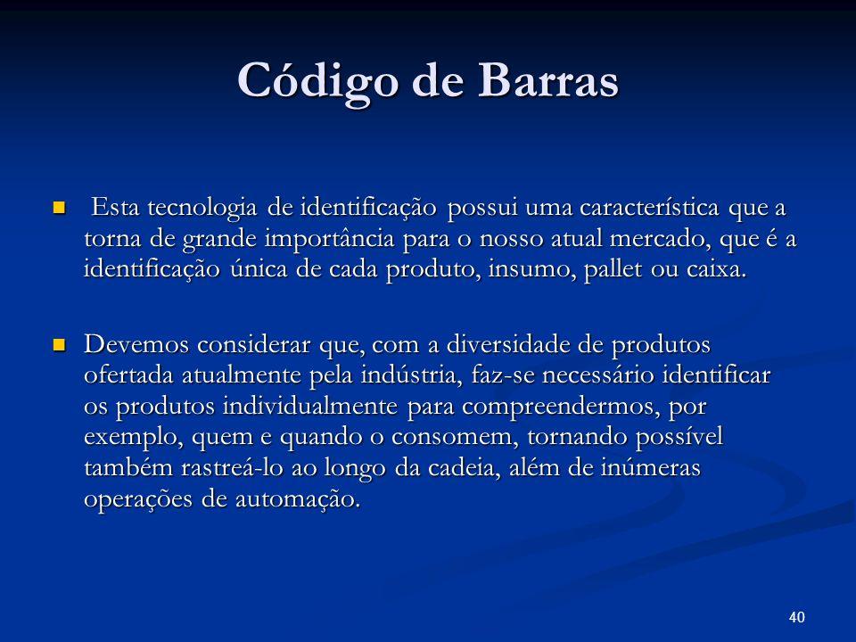 40 Código de Barras Esta tecnologia de identificação possui uma característica que a torna de grande importância para o nosso atual mercado, que é a i