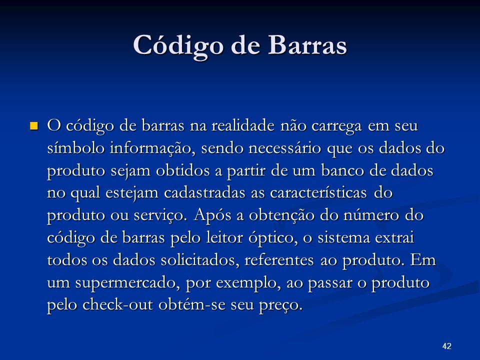 42 Código de Barras O código de barras na realidade não carrega em seu símbolo informação, sendo necessário que os dados do produto sejam obtidos a pa