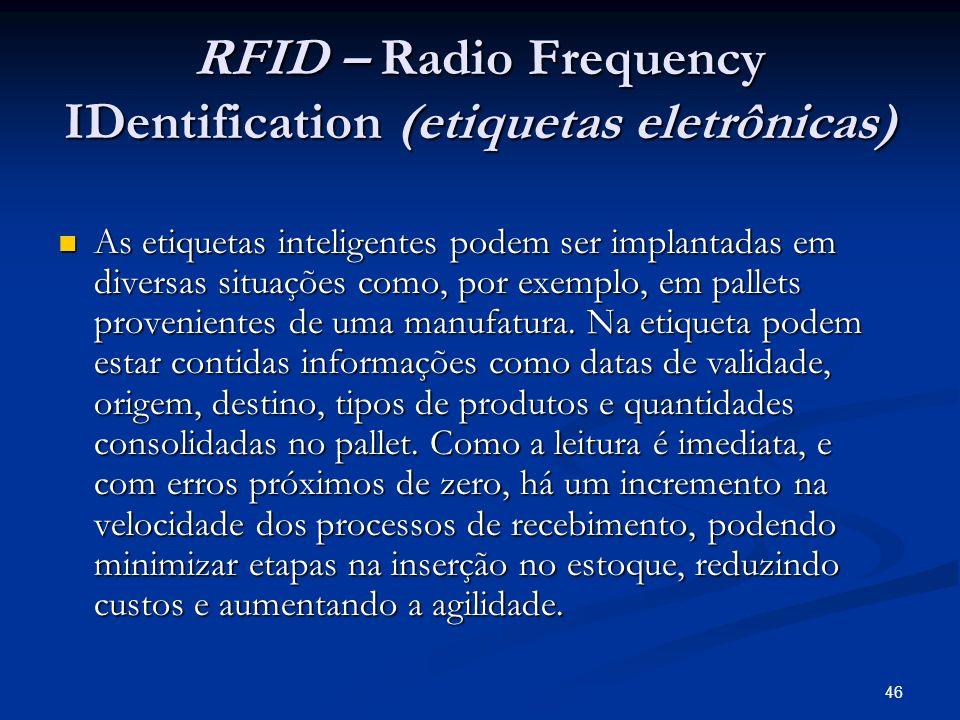 46 RFID – Radio Frequency IDentification (etiquetas eletrônicas) As etiquetas inteligentes podem ser implantadas em diversas situações como, por exemp
