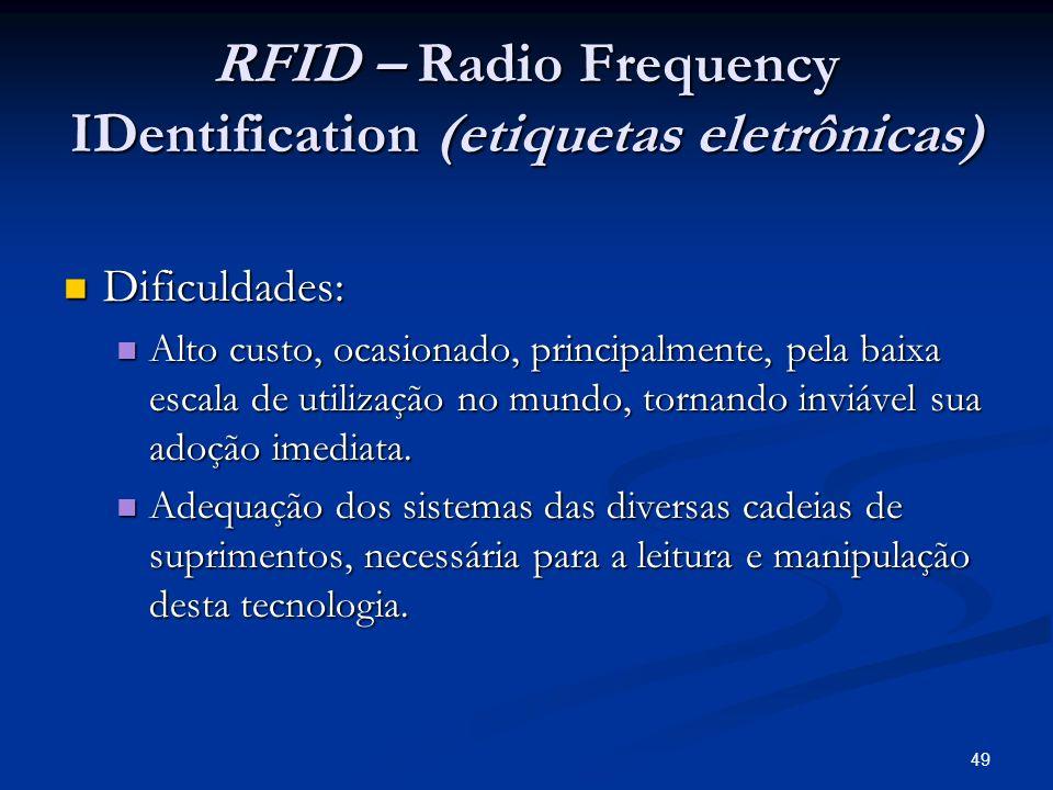 49 RFID – Radio Frequency IDentification (etiquetas eletrônicas) Dificuldades: Dificuldades: Alto custo, ocasionado, principalmente, pela baixa escala
