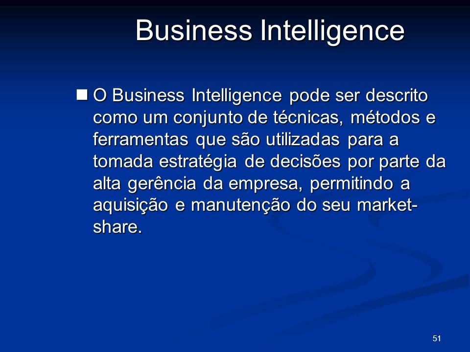 51 Business Intelligence O Business Intelligence pode ser descrito como um conjunto de técnicas, métodos e ferramentas que são utilizadas para a tomad