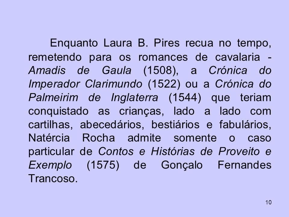 10 Enquanto Laura B. Pires recua no tempo, remetendo para os romances de cavalaria - Amadis de Gaula (1508), a Crónica do Imperador Clarimundo (1522)