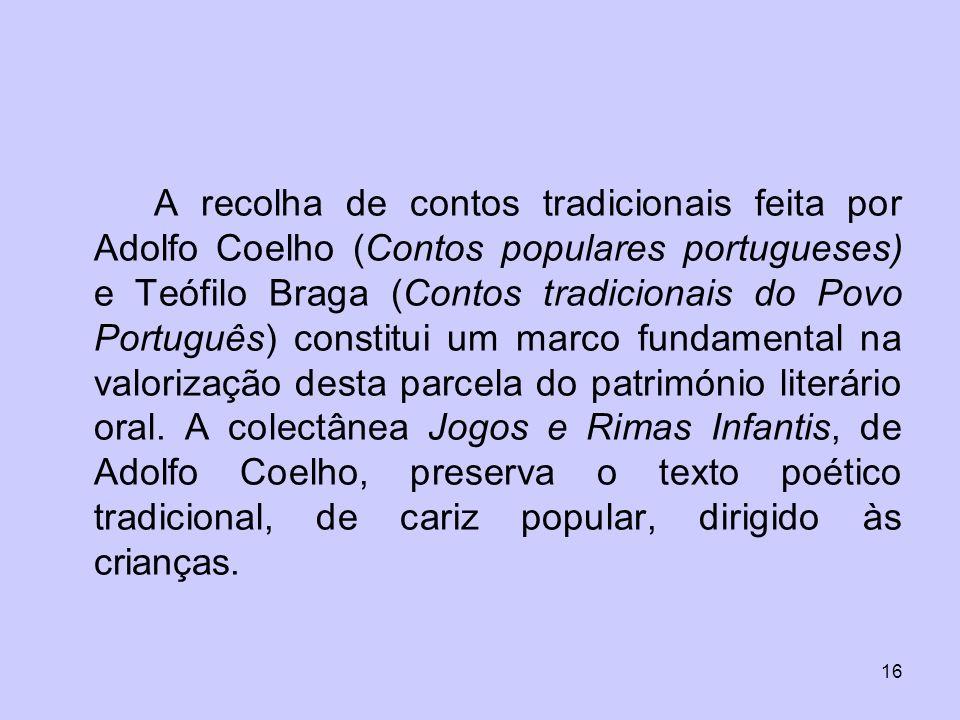 16 A recolha de contos tradicionais feita por Adolfo Coelho (Contos populares portugueses) e Teófilo Braga (Contos tradicionais do Povo Português) con
