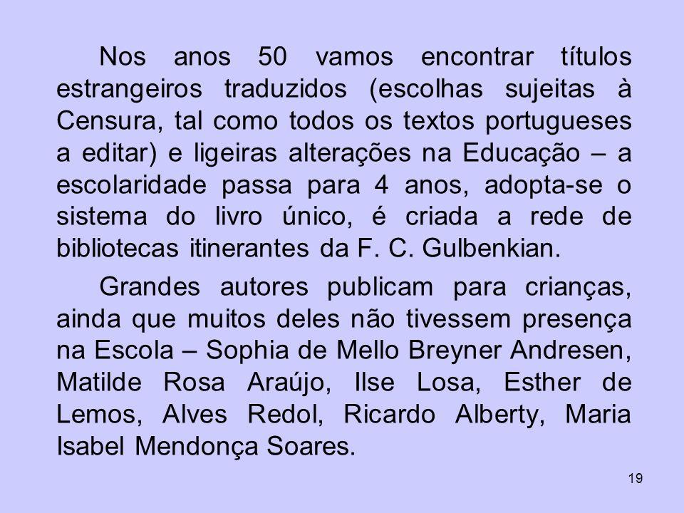 19 Nos anos 50 vamos encontrar títulos estrangeiros traduzidos (escolhas sujeitas à Censura, tal como todos os textos portugueses a editar) e ligeiras