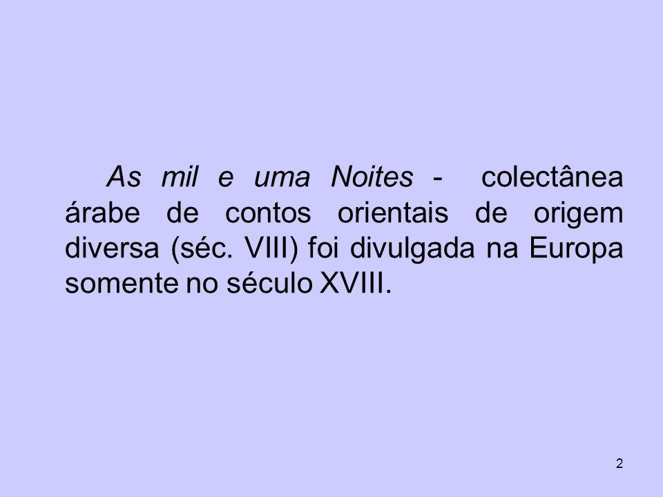 2 As mil e uma Noites - colectânea árabe de contos orientais de origem diversa (séc. VIII) foi divulgada na Europa somente no século XVIII.