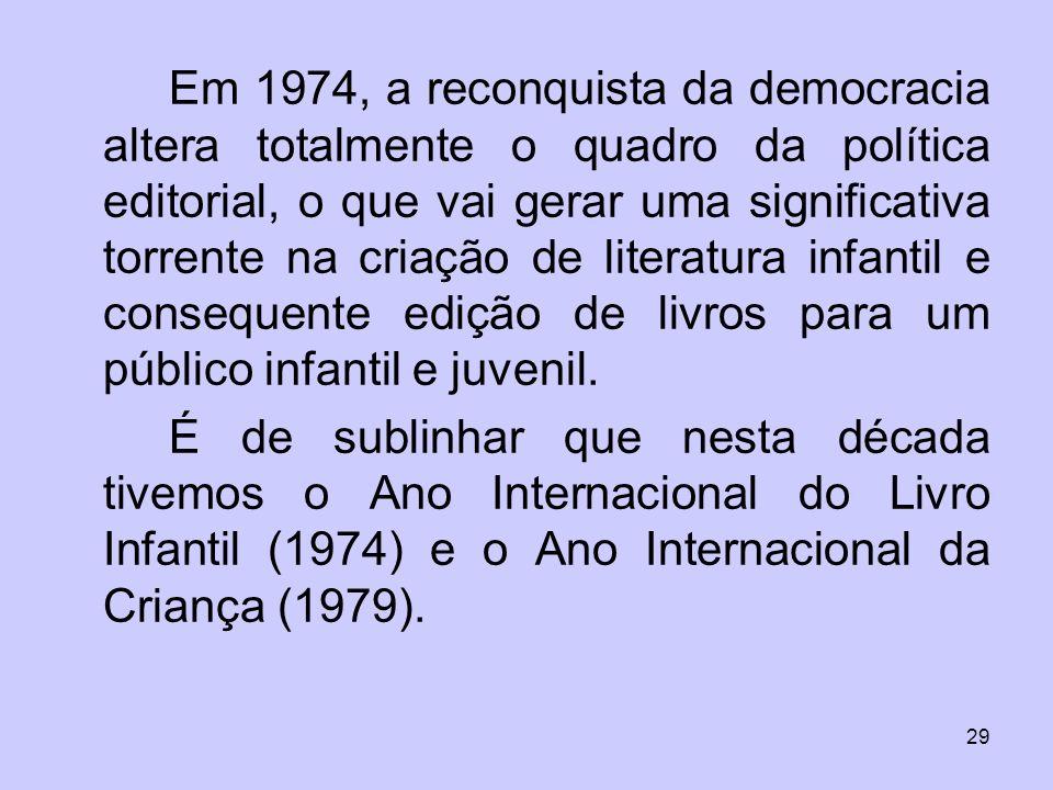 29 Em 1974, a reconquista da democracia altera totalmente o quadro da política editorial, o que vai gerar uma significativa torrente na criação de lit
