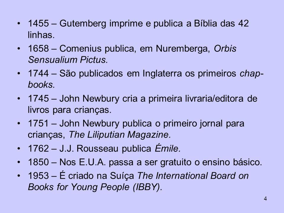 4 1455 – Gutemberg imprime e publica a Bíblia das 42 linhas. 1658 – Comenius publica, em Nuremberga, Orbis Sensualium Pictus. 1744 – São publicados em