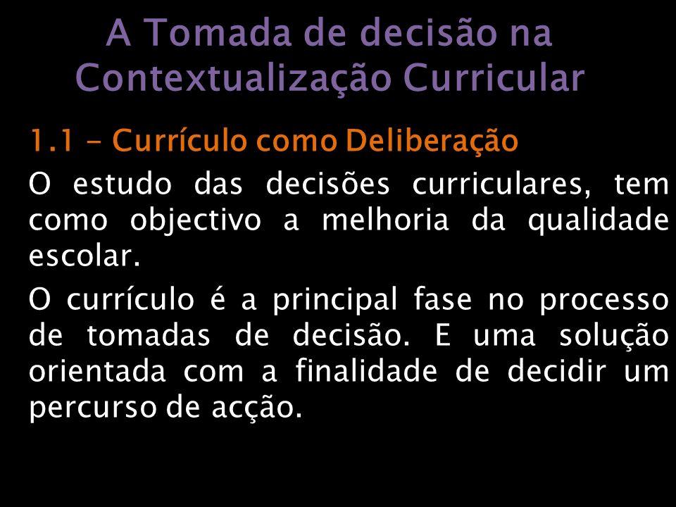 1.2 - Fases/Contextos de Deliberação Curricular Sendo o currículo fruto de diferentes decisões que são tomadas em diversos contextos, a ele correspondem várias fases:.