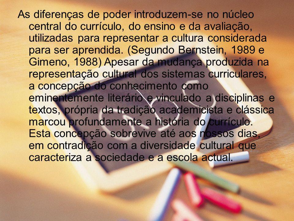 As diferenças de poder introduzem-se no núcleo central do currículo, do ensino e da avaliação, utilizadas para representar a cultura considerada para