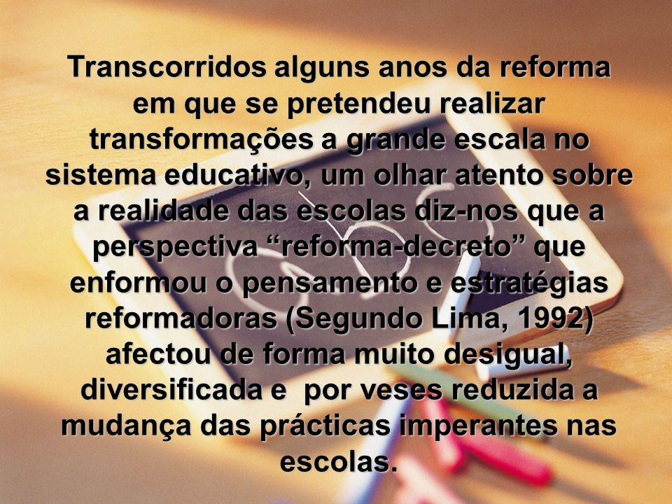 Transcorridos alguns anos da reforma em que se pretendeu realizar transformações a grande escala no sistema educativo, um olhar atento sobre a realida