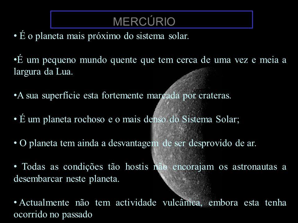 MERCÚRIO É o planeta mais próximo do sistema solar. É um pequeno mundo quente que tem cerca de uma vez e meia a largura da Lua. A sua superfície esta