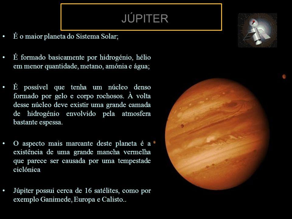 JÚPITER É o maior planeta do Sistema Solar; É formado basicamente por hidrogénio, hélio em menor quantidade, metano, amónia e água; É possível que ten
