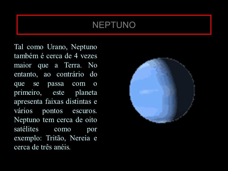 NEPTUNO Tal como Urano, Neptuno também é cerca de 4 vezes maior que a Terra. No entanto, ao contrário do que se passa com o primeiro, este planeta apr