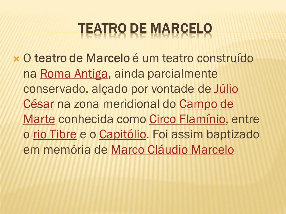 O teatro de Marcelo é um teatro construído na Roma Antiga, ainda parcialmente conservado, alçado por vontade de Júlio César na zona meridional do Camp