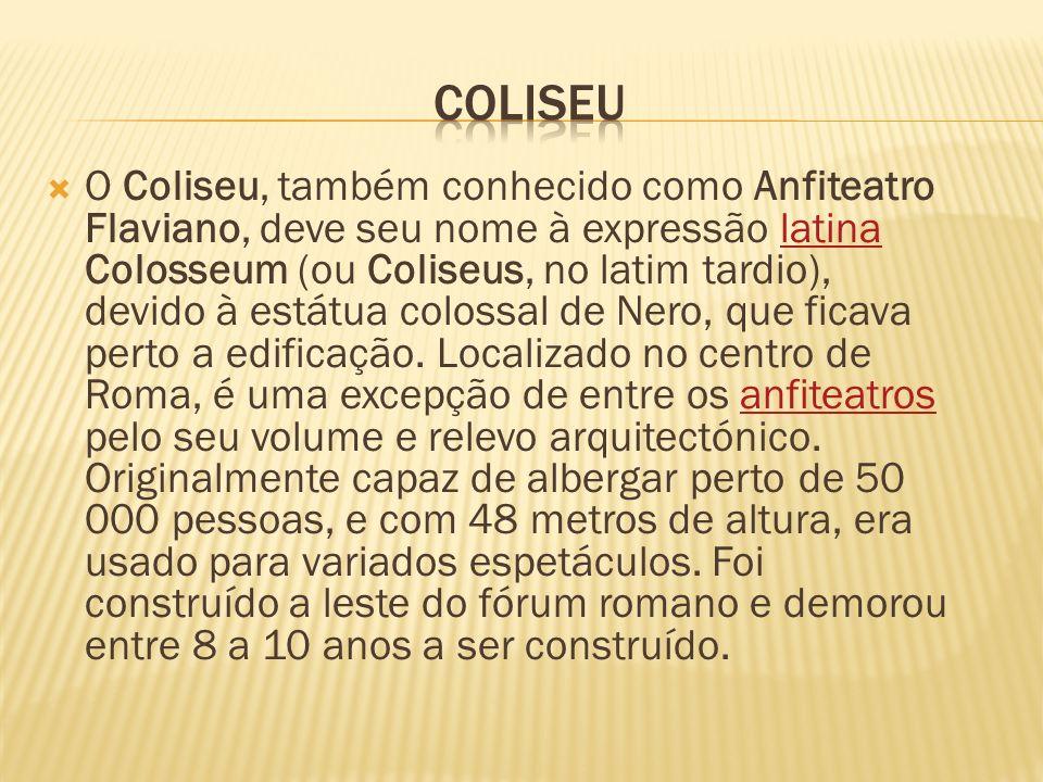O Coliseu, também conhecido como Anfiteatro Flaviano, deve seu nome à expressão latina Colosseum (ou Coliseus, no latim tardio), devido à estátua colo