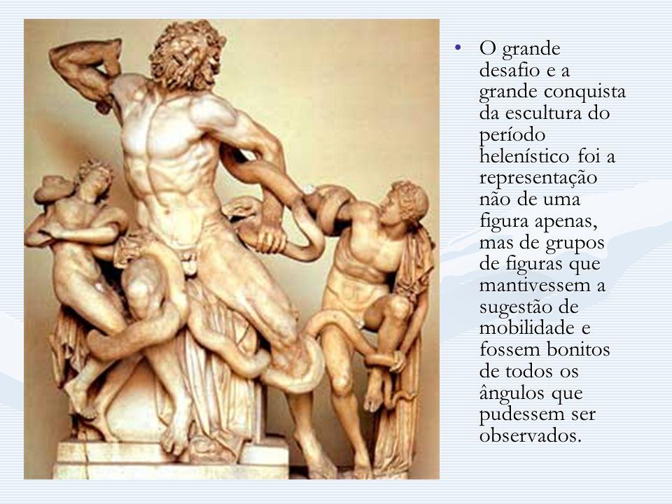 O grande desafio e a grande conquista da escultura do período helenístico foi a representação não de uma figura apenas, mas de grupos de figuras que m