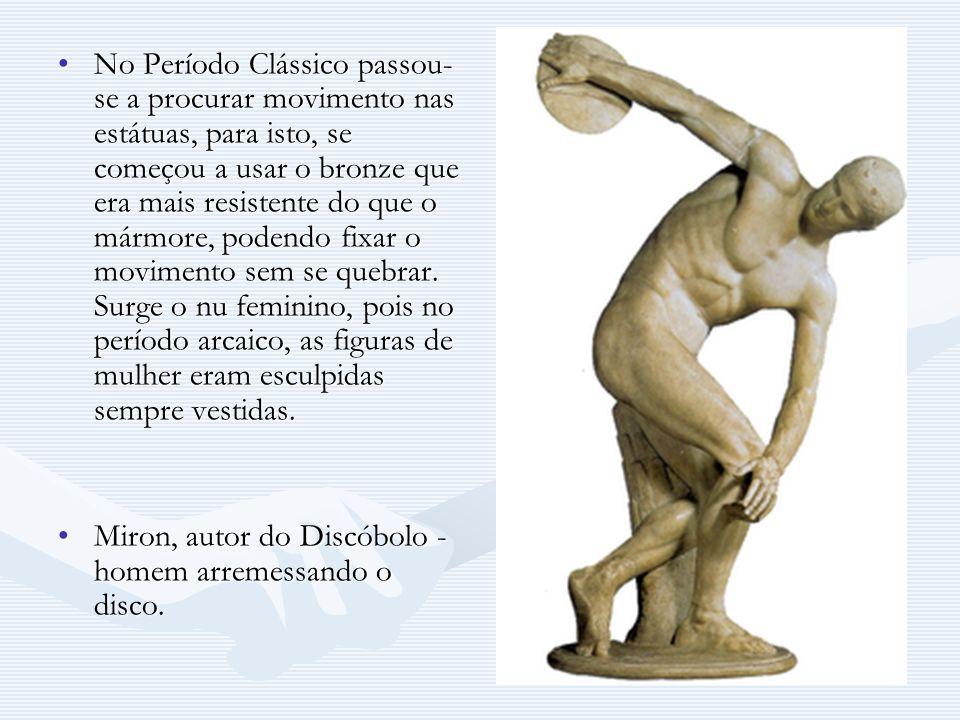 No Período Clássico passou- se a procurar movimento nas estátuas, para isto, se começou a usar o bronze que era mais resistente do que o mármore, pode