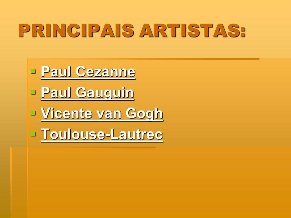 PRINCIPAIS ARTISTAS: Paul Cezanne Paul Cezanne Paul Gauguin Paul Gauguin Vicente van Gogh Vicente van Gogh Toulouse-Lautrec Toulouse-Lautrec