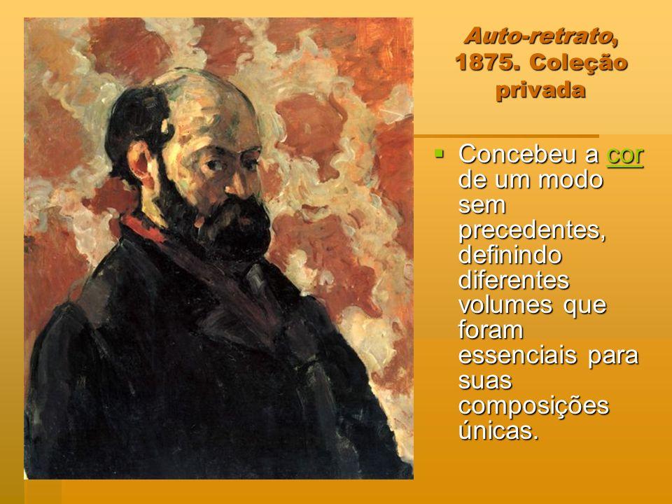 Auto-retrato, 1875. Coleção privada Concebeu a cor de um modo sem precedentes, definindo diferentes volumes que foram essenciais para suas composições