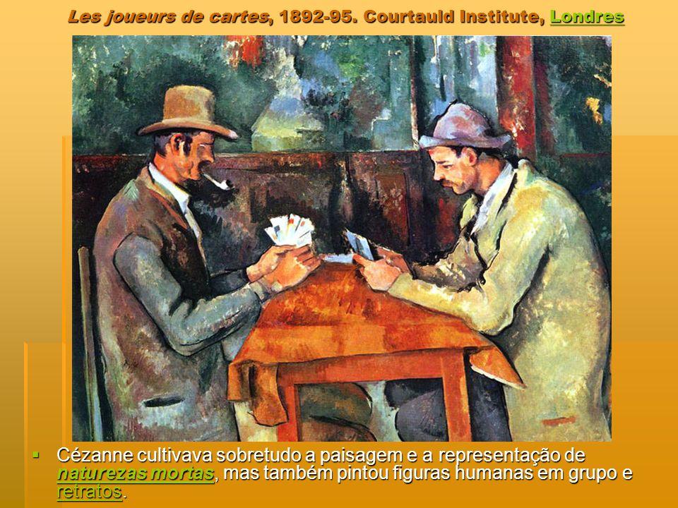 Les joueurs de cartes, 1892-95. Courtauld Institute, Londres Londres Cézanne cultivava sobretudo a paisagem e a representação de naturezas mortas, mas
