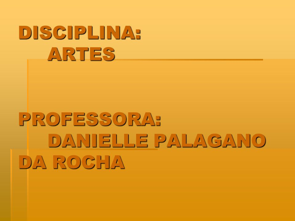 DISCIPLINA: ARTES PROFESSORA: DANIELLE PALAGANO DA ROCHA