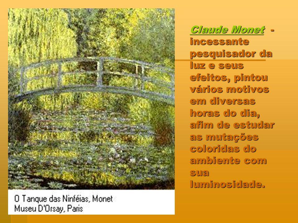 Claude MonetClaude Monet - incessante pesquisador da luz e seus efeitos, pintou vários motivos em diversas horas do dia, afim de estudar as mutações c