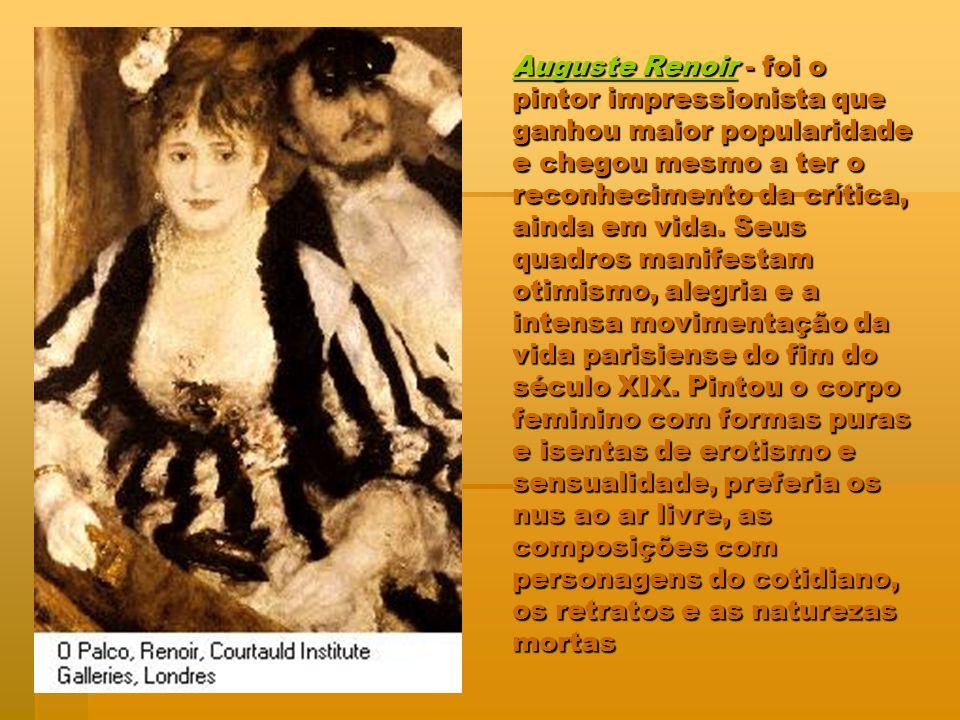 Auguste RenoirAuguste Renoir - foi o pintor impressionista que ganhou maior popularidade e chegou mesmo a ter o reconhecimento da crítica, ainda em vi