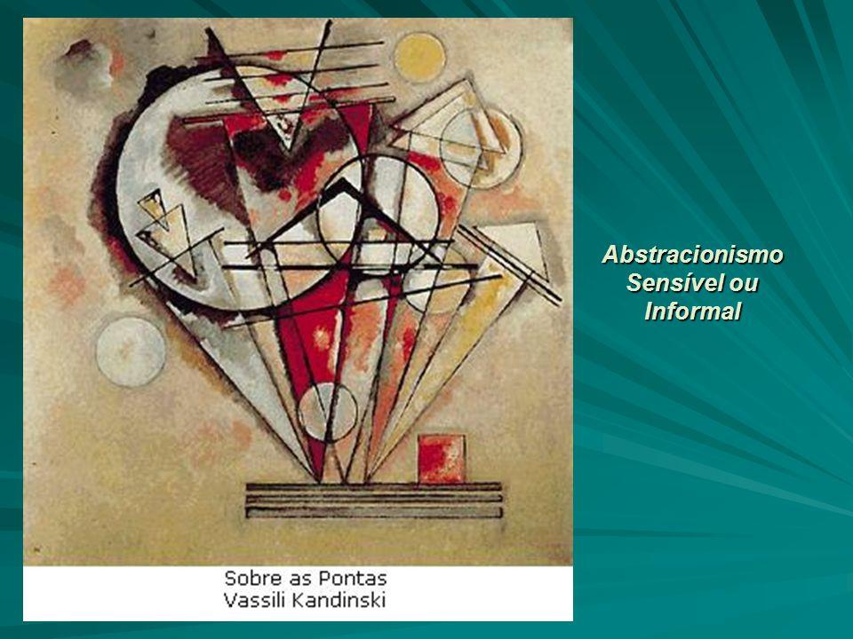 Abstracionismo Sensível ou Informal Abstracionismo Sensível ou Informal