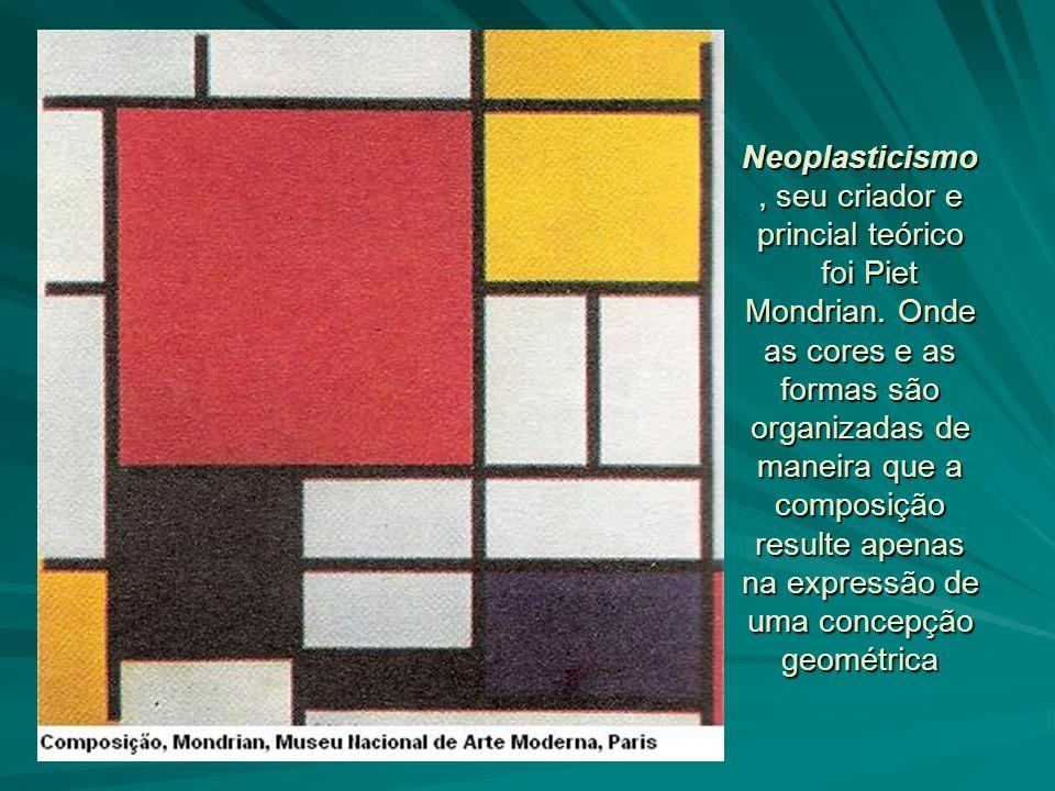 Neoplasticismo, seu criador e princial teórico foi Piet Mondrian. Onde as cores e as formas são organizadas de maneira que a composição resulte apenas
