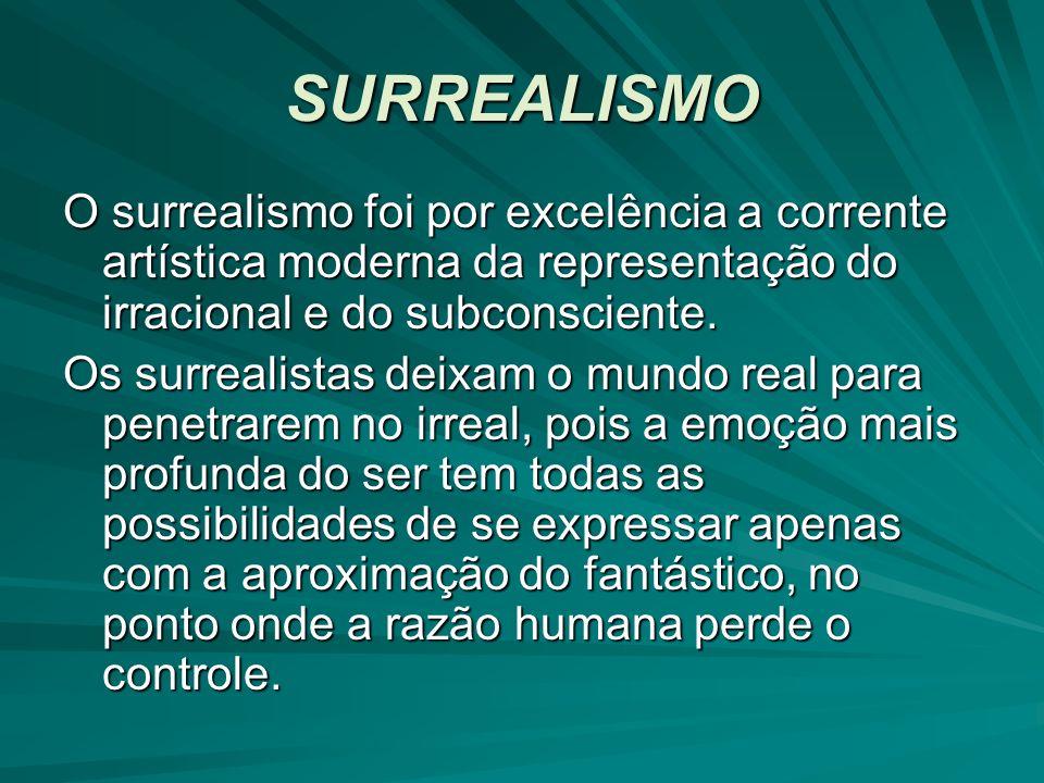 SURREALISMO O surrealismo foi por excelência a corrente artística moderna da representação do irracional e do subconsciente. Os surrealistas deixam o