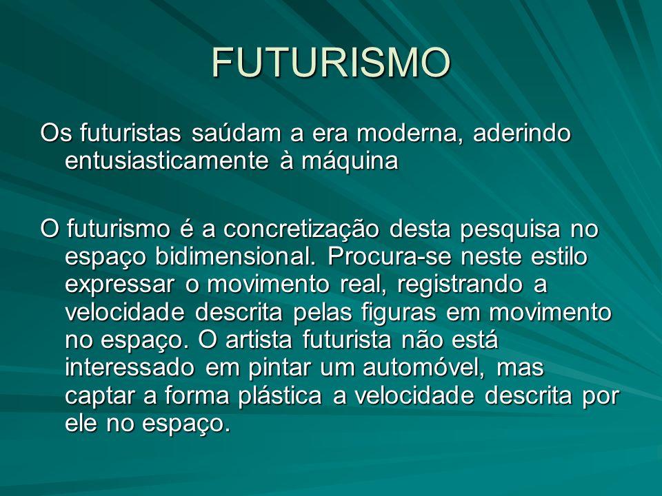 FUTURISMO Os futuristas saúdam a era moderna, aderindo entusiasticamente à máquina O futurismo é a concretização desta pesquisa no espaço bidimensiona