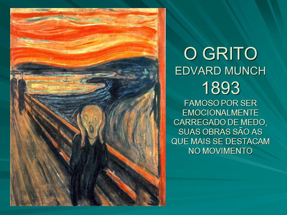 O GRITO EDVARD MUNCH 1893 FAMOSO POR SER EMOCIONALMENTE CARREGADO DE MEDO, SUAS OBRAS SÃO AS QUE MAIS SE DESTACAM NO MOVIMENTO O GRITO EDVARD MUNCH 18