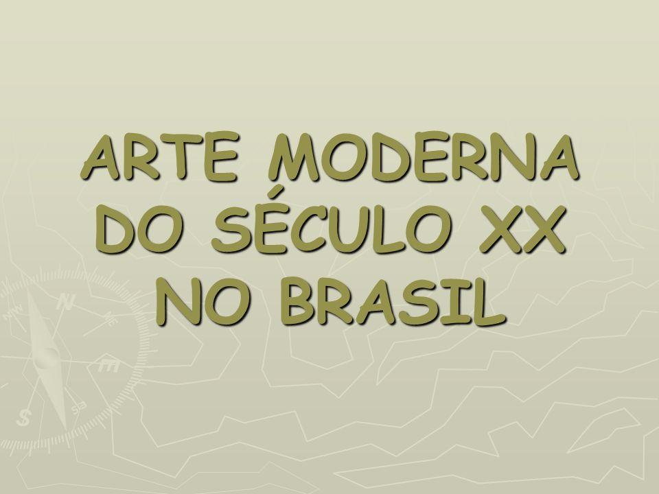 ARTE MODERNA DO SÉCULO XX NO BRASIL