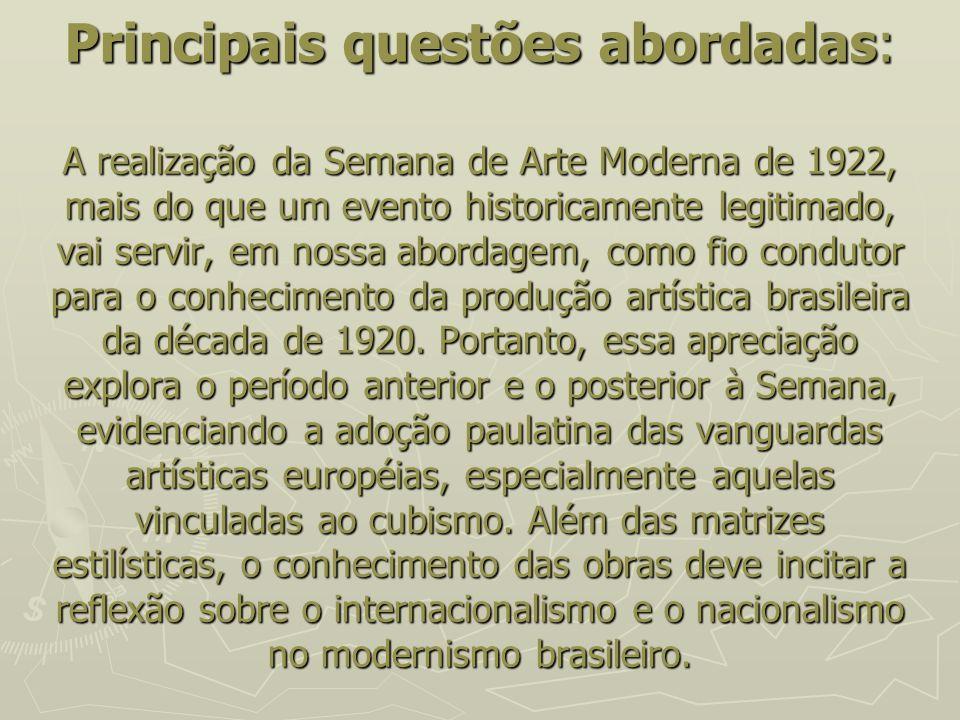 Principais questões abordadas: A realização da Semana de Arte Moderna de 1922, mais do que um evento historicamente legitimado, vai servir, em nossa a
