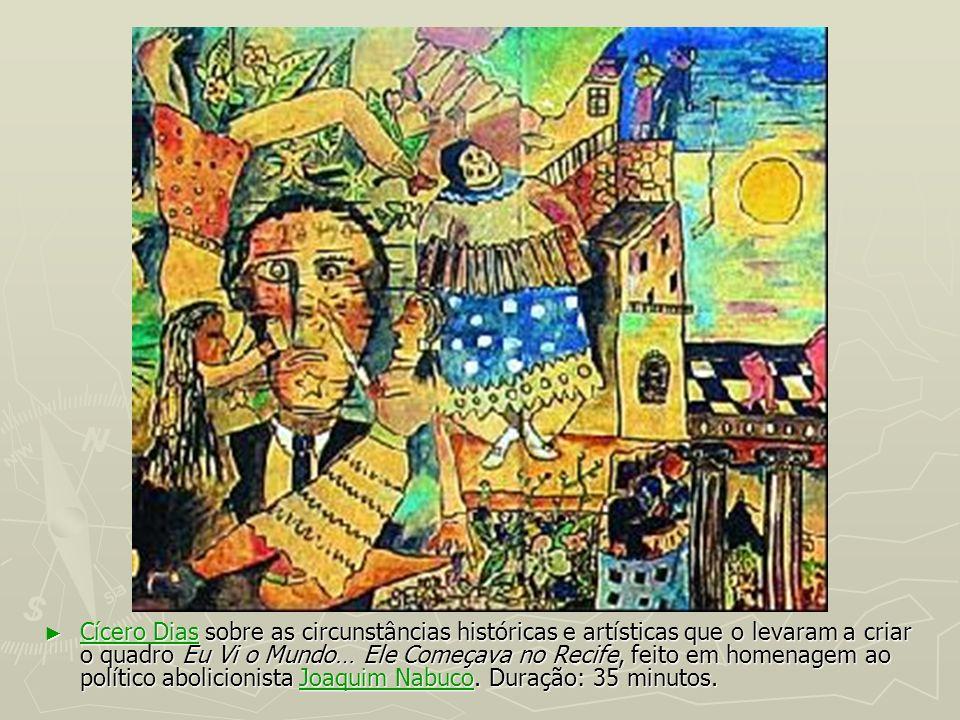 Cícero Dias sobre as circunstâncias históricas e artísticas que o levaram a criar o quadro Eu Vi o Mundo… Ele Começava no Recife, feito em homenagem a