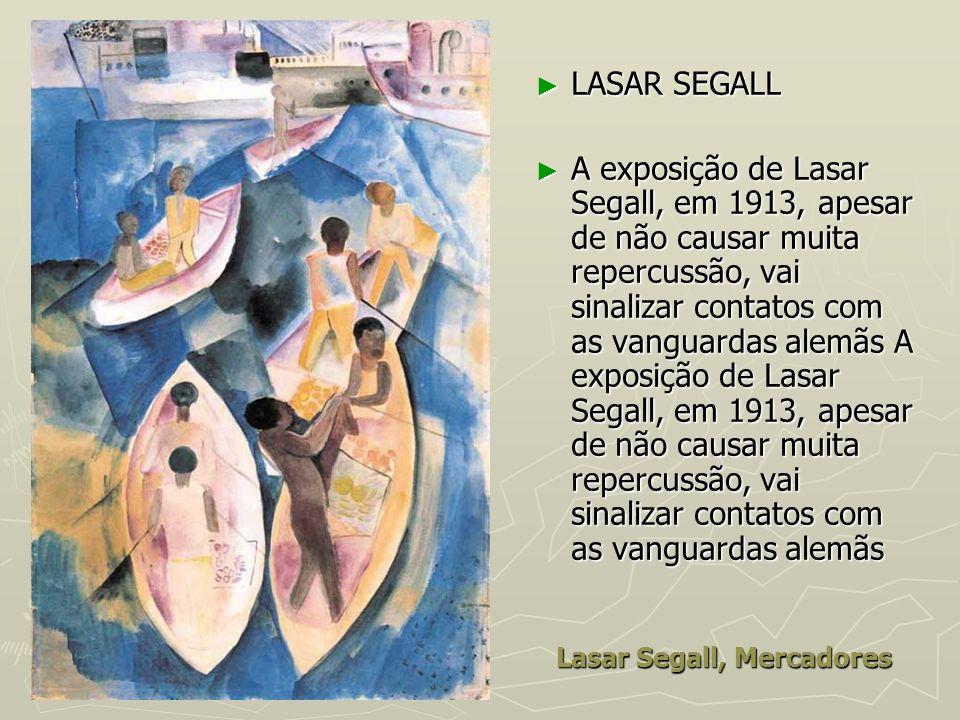 Lasar Segall, Mercadores LASAR SEGALL LASAR SEGALL A exposição de Lasar Segall, em 1913, apesar de não causar muita repercussão, vai sinalizar contato