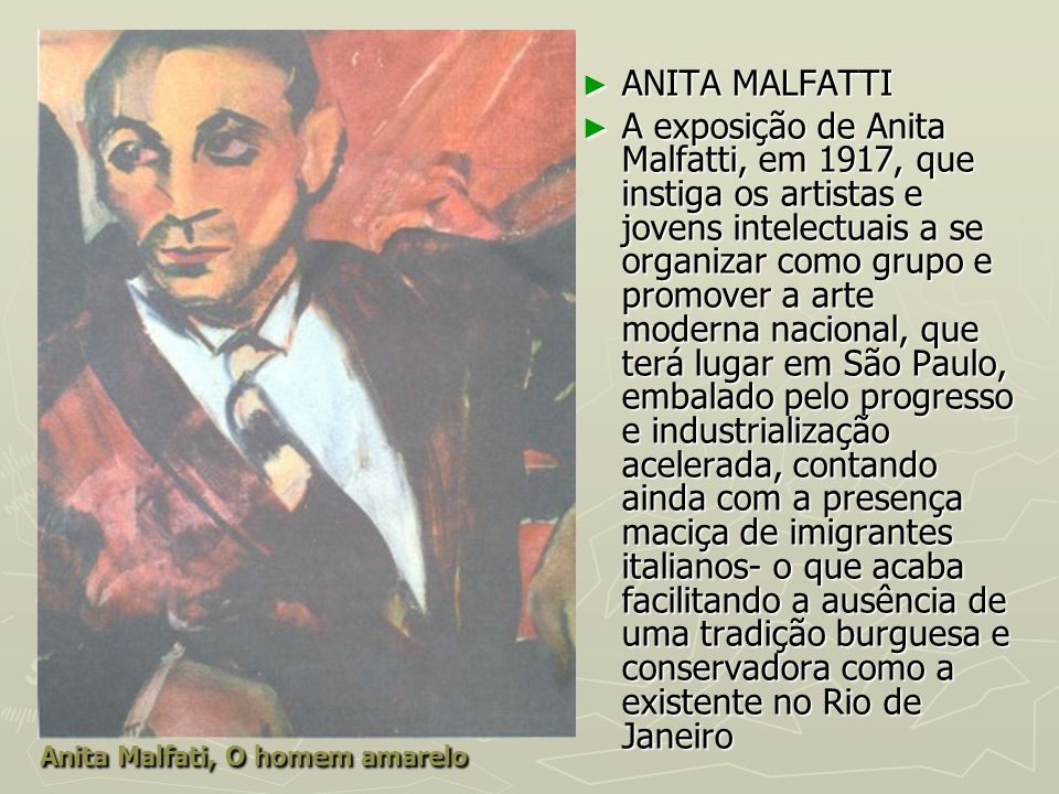 Anita Malfati, O homem amarelo ANITA MALFATTI ANITA MALFATTI A exposição de Anita Malfatti, em 1917, que instiga os artistas e jovens intelectuais a s