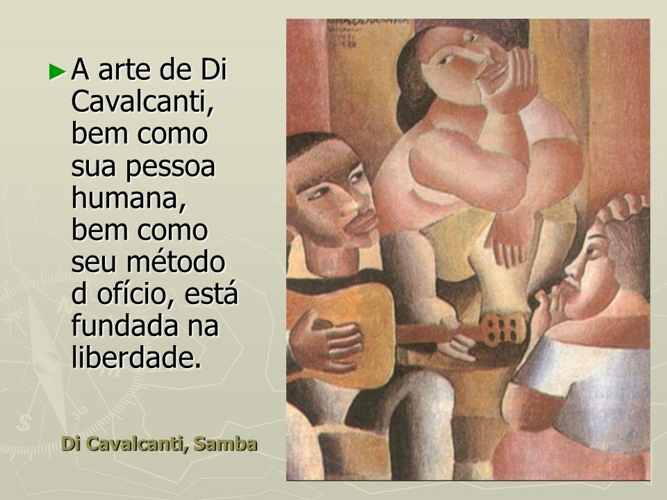 Di Cavalcanti, Samba A arte de Di Cavalcanti, bem como sua pessoa humana, bem como seu método d ofício, está fundada na liberdade. A arte de Di Cavalc