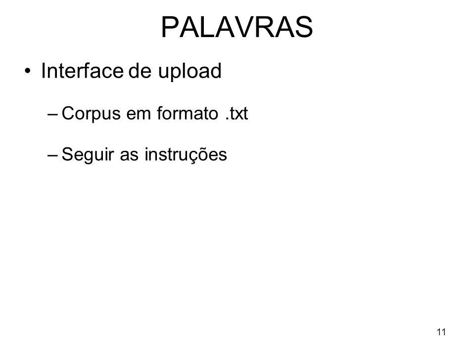 11 PALAVRAS Interface de upload –Corpus em formato.txt –Seguir as instruções