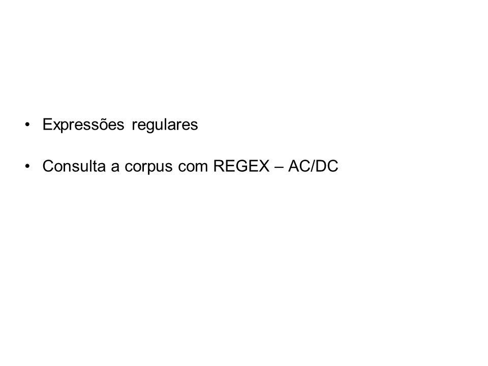 Expressões regulares Consulta a corpus com REGEX – AC/DC