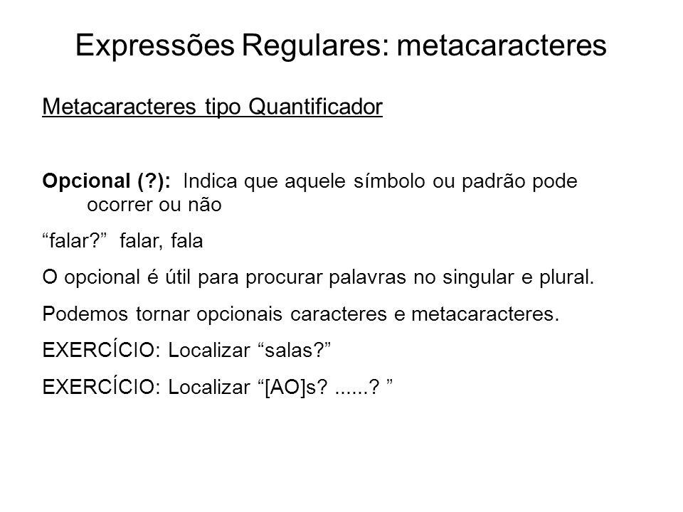Expressões Regulares: metacaracteres Metacaracteres tipo Quantificador Opcional (?): Indica que aquele símbolo ou padrão pode ocorrer ou não falar? fa