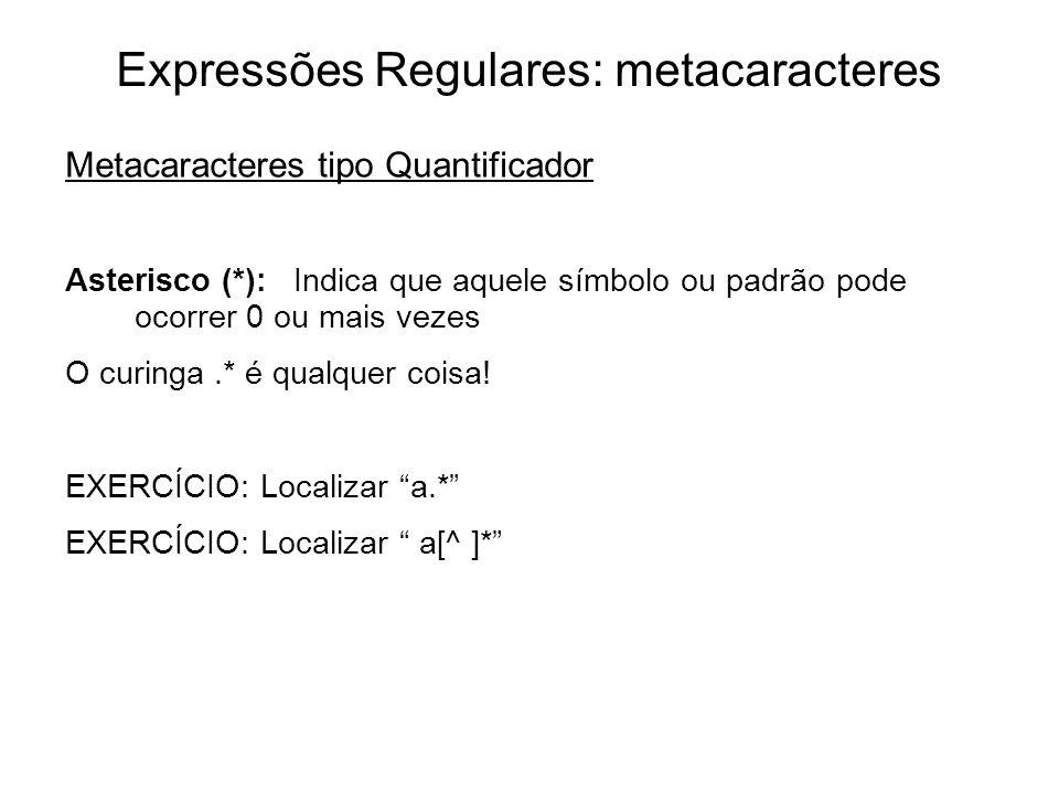 Expressões Regulares: metacaracteres Metacaracteres tipo Quantificador Asterisco (*): Indica que aquele símbolo ou padrão pode ocorrer 0 ou mais vezes