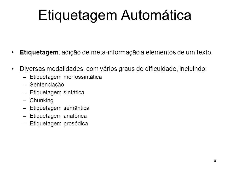 6 Etiquetagem Automática Etiquetagem: adição de meta-informação a elementos de um texto. Diversas modalidades, com vários graus de dificuldade, inclui