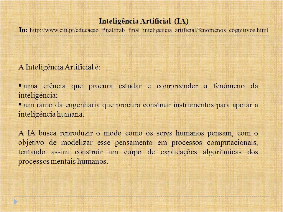 A Inteligência Artificial é: uma ciência que procura estudar e compreender o fenômeno da inteligência; um ramo da engenharia que procura construir ins