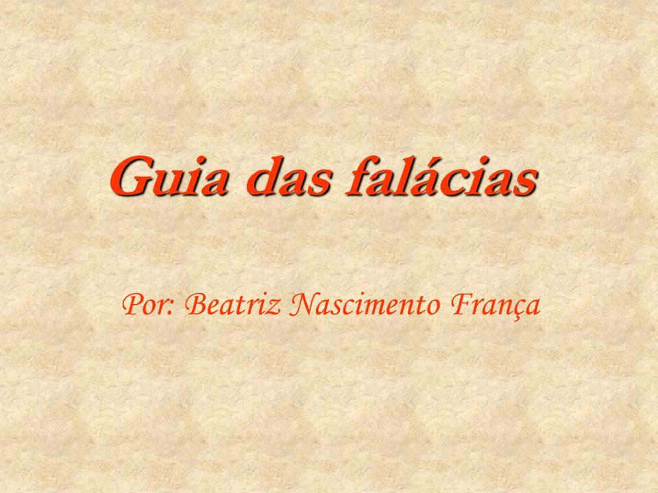 Guia das falácias Por: Beatriz Nascimento França