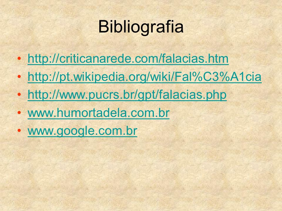 Bibliografia http://criticanarede.com/falacias.htm http://pt.wikipedia.org/wiki/Fal%C3%A1cia http://www.pucrs.br/gpt/falacias.php www.humortadela.com.