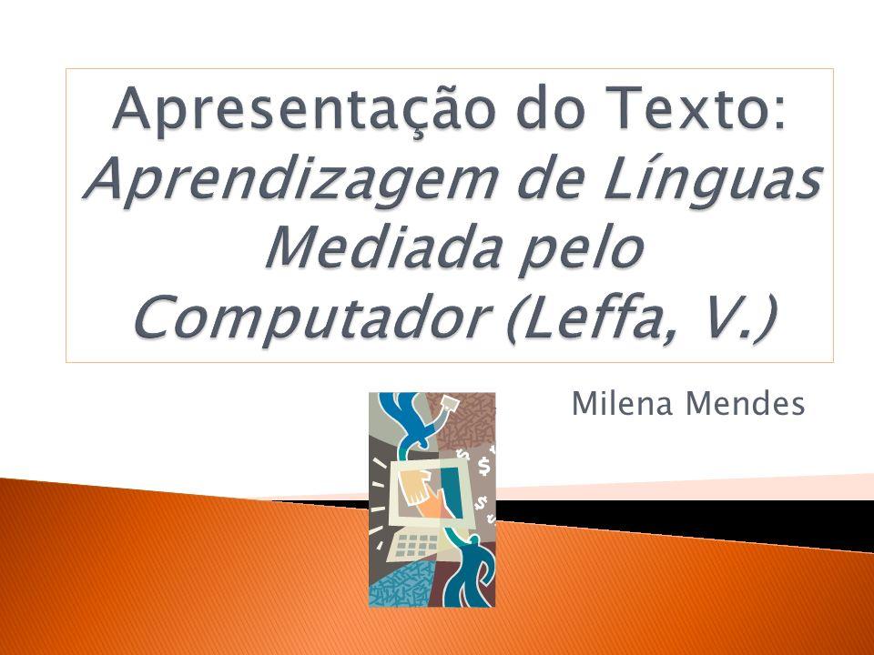Pesquisar o impacto do computador no ensino e aprendizagem de línguas O computador como instrumento de mediação nem mais nem menos importante que o aluno ou professor Computador com características próprias, com grande potencialidade e limitações