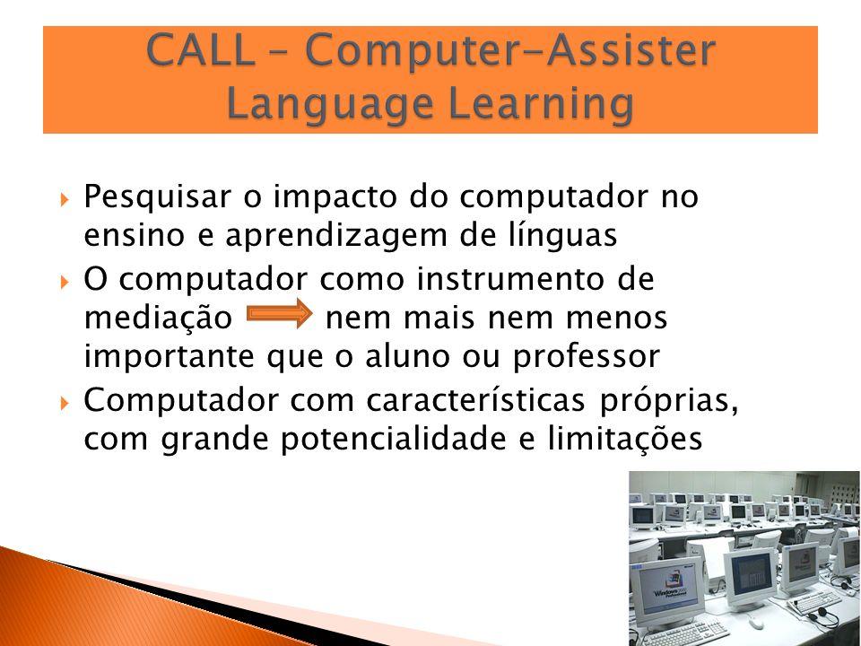 Pesquisar o impacto do computador no ensino e aprendizagem de línguas O computador como instrumento de mediação nem mais nem menos importante que o al