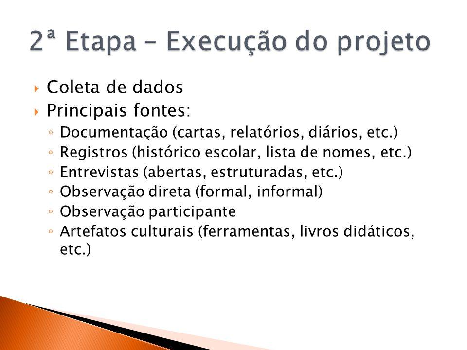 Coleta de dados Principais fontes: Documentação (cartas, relatórios, diários, etc.) Registros (histórico escolar, lista de nomes, etc.) Entrevistas (a
